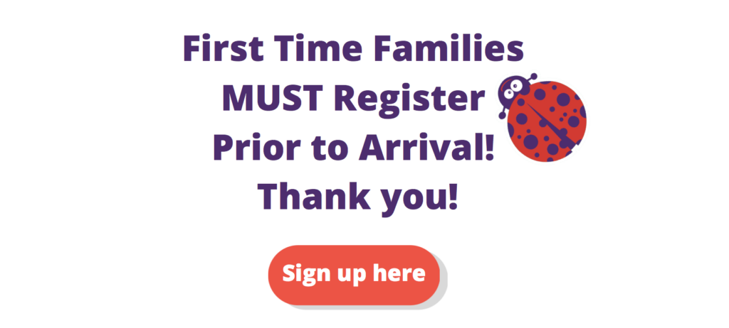 First time families must register prior to arrival! Thank you!